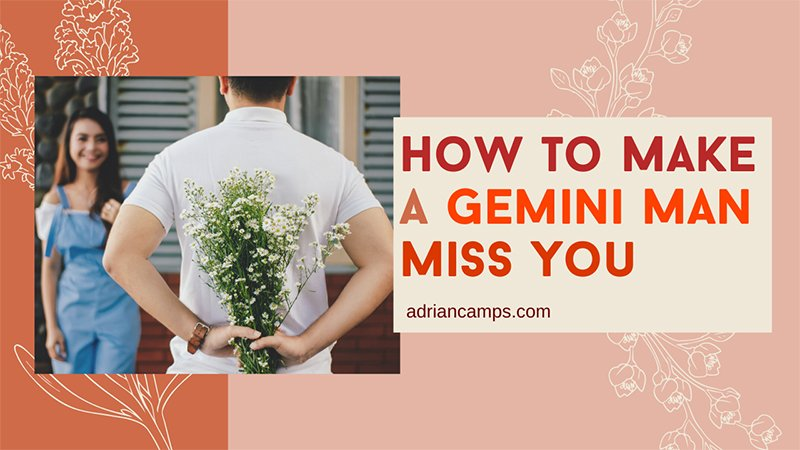 How to Make a Gemini Man Miss You
