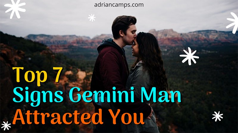 Top 7 Signs Gemini Man Attracted You