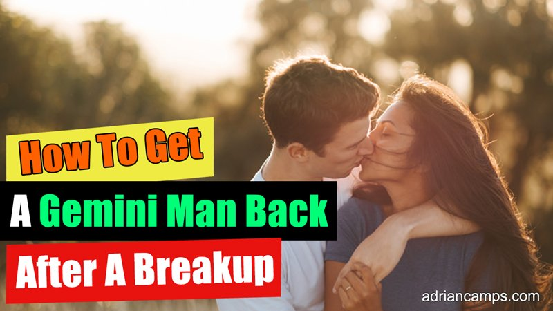 How To Get A Gemini Man Back After A Breakup