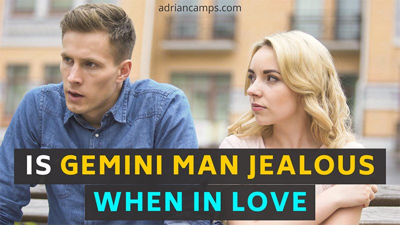 Is Gemini Man Jealous When In Love