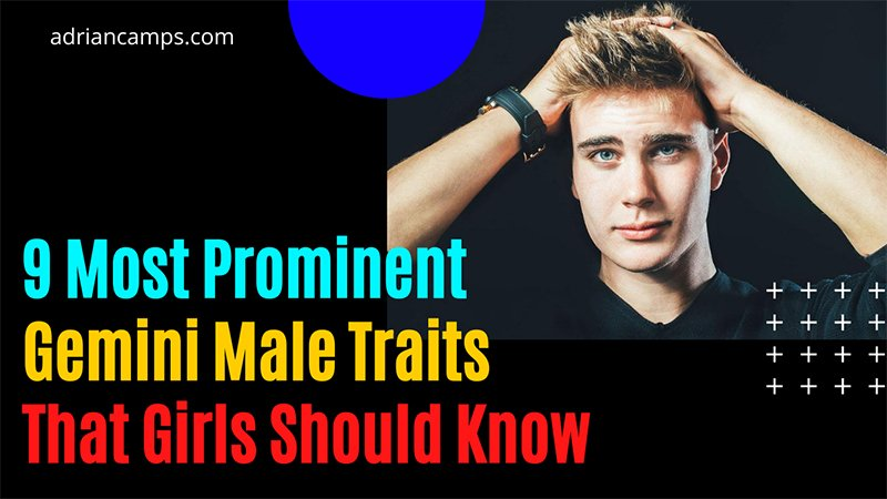 9 Most Prominent Gemini Male Traits That Girls Should Know