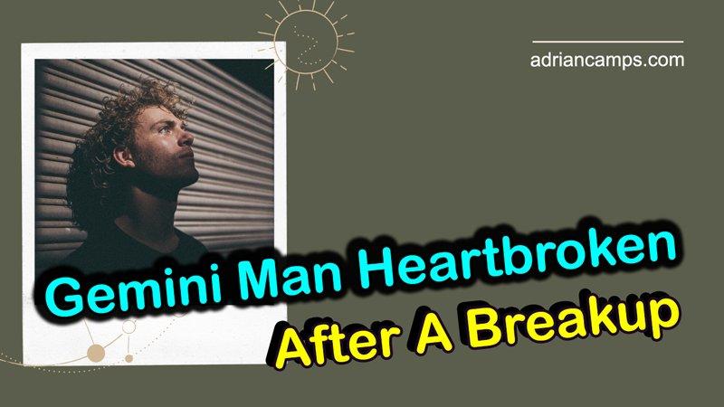 Gemini Man Heartbroken After A Breakup