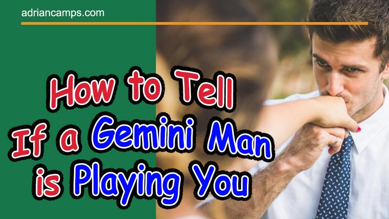How To Tell If A Gemini Man Is Playing You