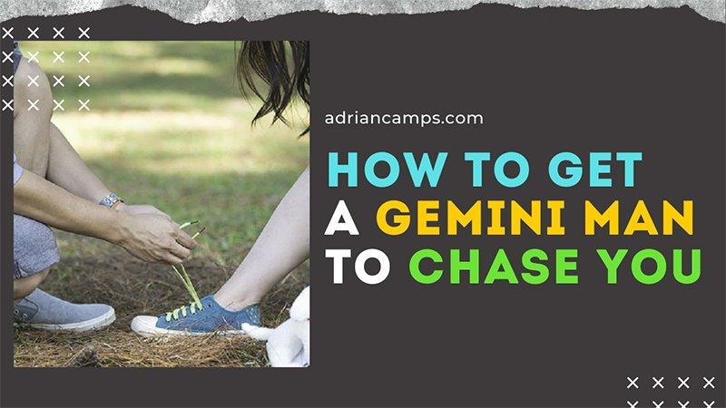 things to do to get a gemini man to chase you