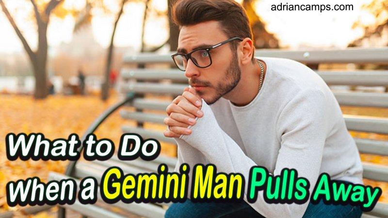 when a gemini man pulls away